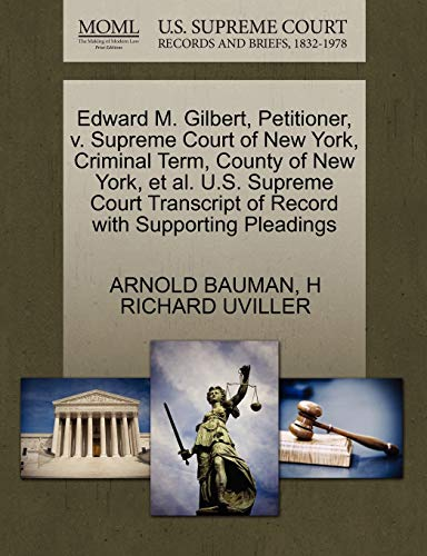 Edward M. Gilbert, Petitioner, V. Supreme Court of New York, Criminal Term, County of New York, et al. U.S. Supreme Court Transcript of Record with Supporting Pleadings