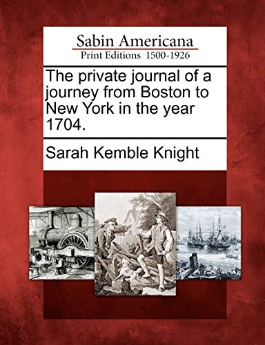 The Private Journal of a Journey from Boston to New York in the Year 1704.