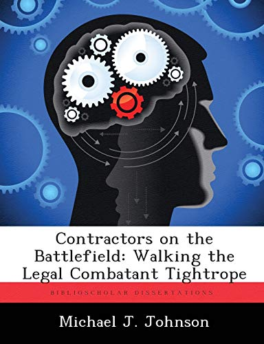 Contractors on the Battlefield : Walking the Legal Combatant Tightrope