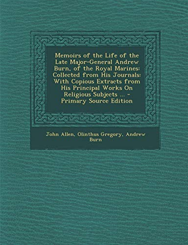 Memoirs of the Life of the Late Major-General Andrew Burn, of the Royal Marines : Collected from His Journals: With Copious Extracts from His Principal