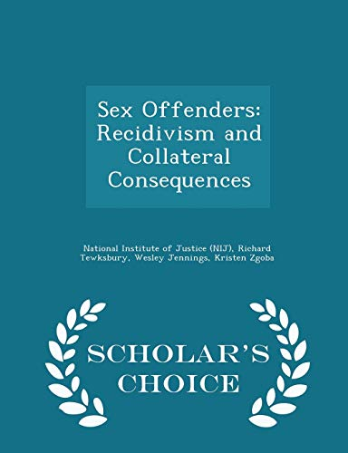 Sex Offenders : Recidivism and Collateral Consequences - Scholar's Choice Edition