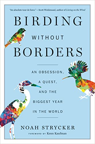 Birding Without Borders : An Obsession, a Quest, and the Biggest Year in the World
