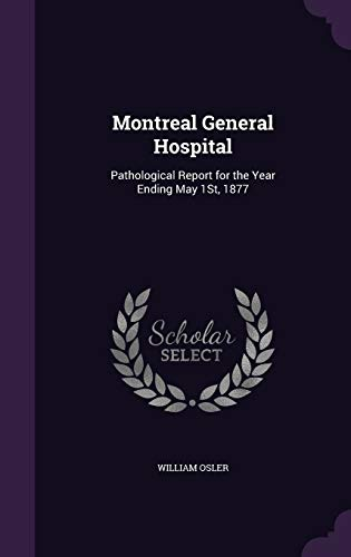 Montreal General Hospital : Pathological Report for the Year Ending May 1st, 1877