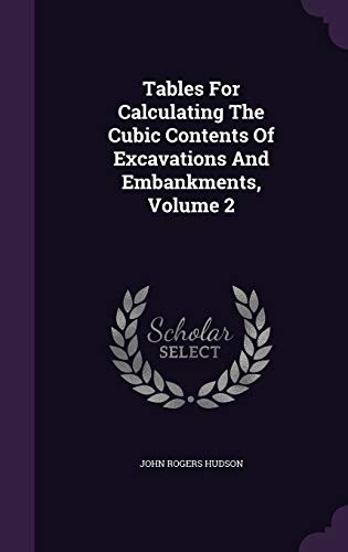 Tables for Calculating the Cubic Contents of Excavations and Embankments, Volume 2