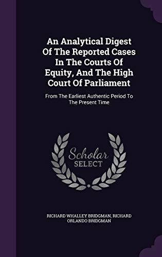 An Analytical Digest of the Reported Cases in the Courts of Equity, and the High Court of Parliament : From the Earliest Authentic Period to the Present Time