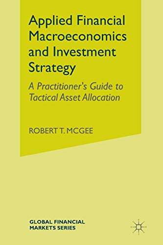 Applied Financial Macroeconomics and Investment Strategy : A Practitioner's Guide to Tactical Asset Allocation