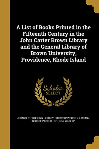 A List of Books Printed in the Fifteenth Century in the John Carter Brown Library and the General Library of Brown University, Providence, Rhode Island