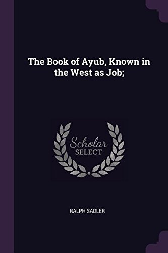 The Book of Ayub, Known in the West as Job;