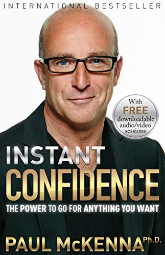 Instant Confidence : The Power to Go for Anything You Want