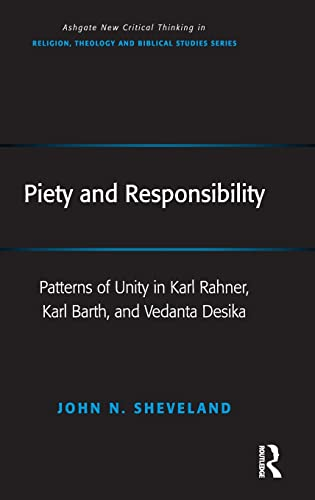 Piety and Responsibility : Patterns of Unity in Karl Rahner, Karl Barth, and Vedanta Desika