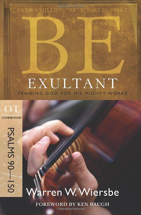 Be Exultant - Psalms 90- 150 : Praising God for His Mighty Works