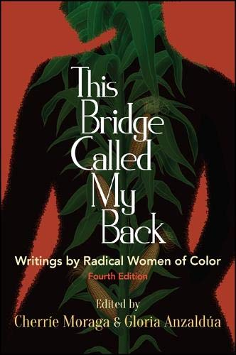 This Bridge Called My Back, Fourth Edition : Writings by Radical Women of Color
