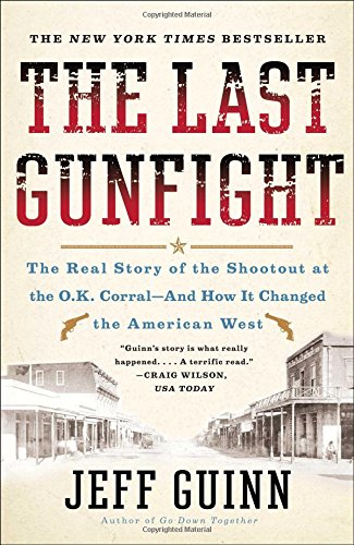 The Last Gunfight : The Real Story of the Shootout at the O.K. Corral-And How It Changed the American West