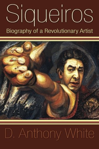 Siqueiros : Biography of a Revolutionary Artist