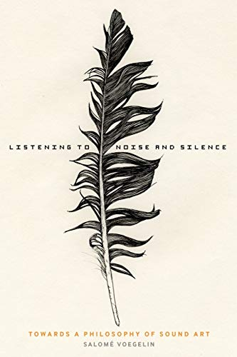 Listening to Noise and Silence : Toward a Philosophy of Sound Art