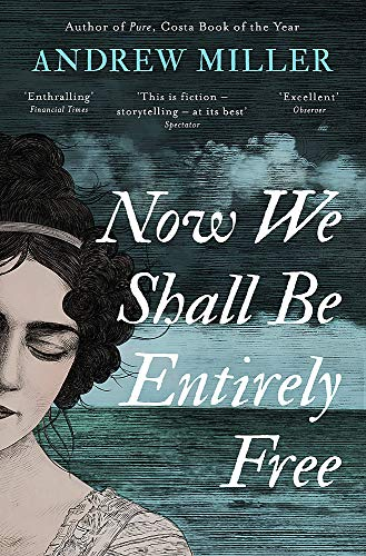 Now We Shall Be Entirely Free : The Waterstones Scottish Book of the Year 2019