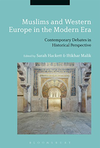 Muslims and Western Europe in the Modern Era : Contemporary Debates in Historical Perspective