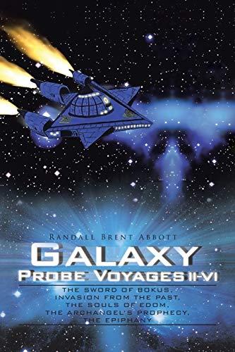 Galaxy Probe Voyages II-VI : The Sword of Bokus, Invasion from the Past, the Souls of Edom, the Archangel S Prophecy, the Epiphany