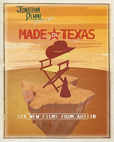 """Jonathan Demme Presents Made in Texas : Six """"New"""" Films from Austin"""