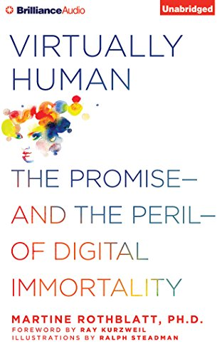 Virtually Human : The Promise - and the Peril - of Digital Immortality