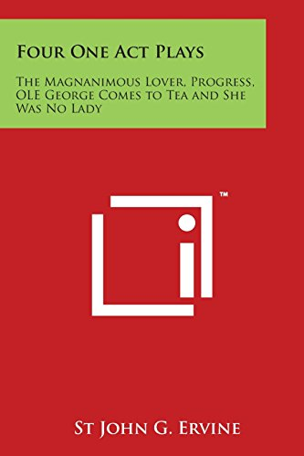 Four One Act Plays : The Magnanimous Lover, Progress, OLE George Comes to Tea and She Was No Lady