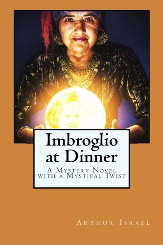 Imbroglio at Dinner : A Mystery Novel with a Mystical Twist