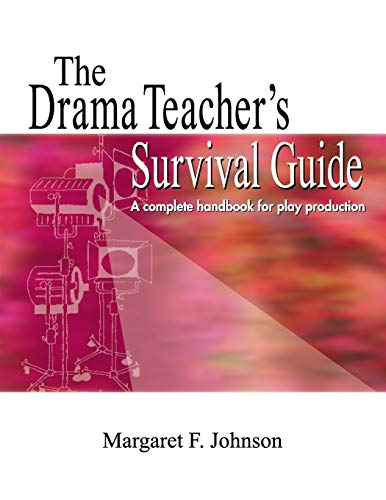 Drama Teacher's Survival Guide : A Complete Toolkit For Theatre Arts
