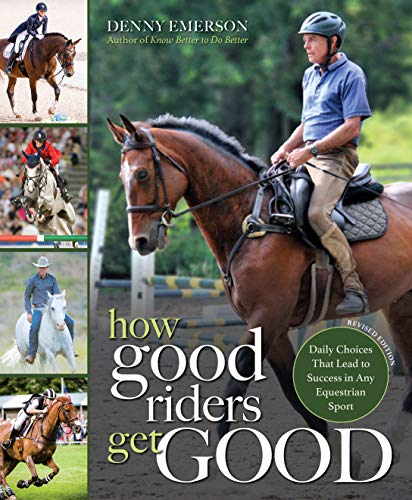 How Good Riders Get Good: New Edition : Daily Choices That Lead to Success in Any Equestrian Sport