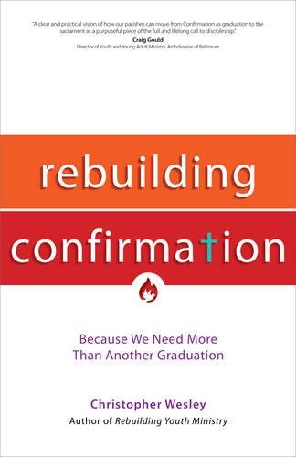 Rebuilding Confirmation : Because We Need More Than Another Graduation