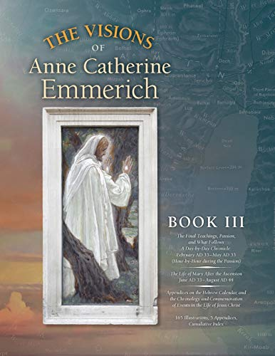 The Visions of Anne Catherine Emmerich (Deluxe Edition) : Book III