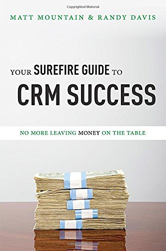 Your Surefire Guide to Crm Success : No More Leaving Money on the Table