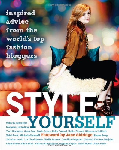 Style Yourself : Inspired Advice from the World's Top Fashion Bloggers