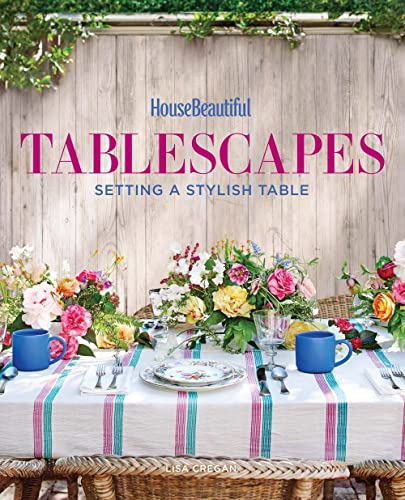 House Beautiful Tablescapes : Fresh Ideas for Setting a Stylish Table