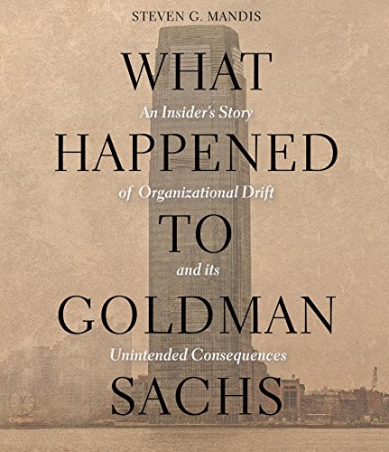What Happened to Goldman Sachs : An Insideri's Story of Organizational Drift and Its Unintended Consequences