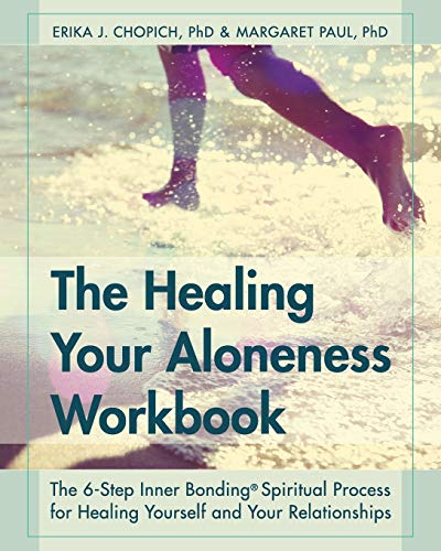 The Healing Your Aloneness Workbook : The 6-Step Inner Bonding Process for Healing Yourself and Your Relationships