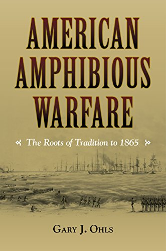 American Amphibious Warfare : The Roots of Tradition to 1865