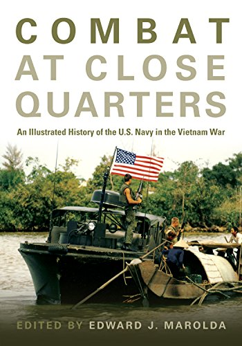 Combat at Close Quarters : An Illustrated History of the U.S. Navy in the Vietnam War