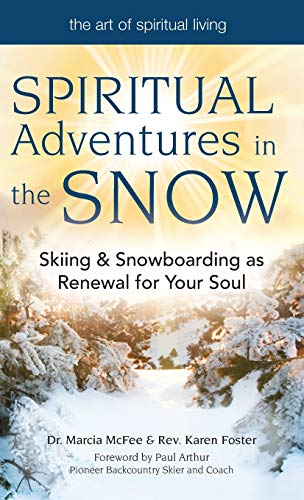 Spiritual Adventures in the Snow : Skiing & Snowboarding as Renewal for Your Soul
