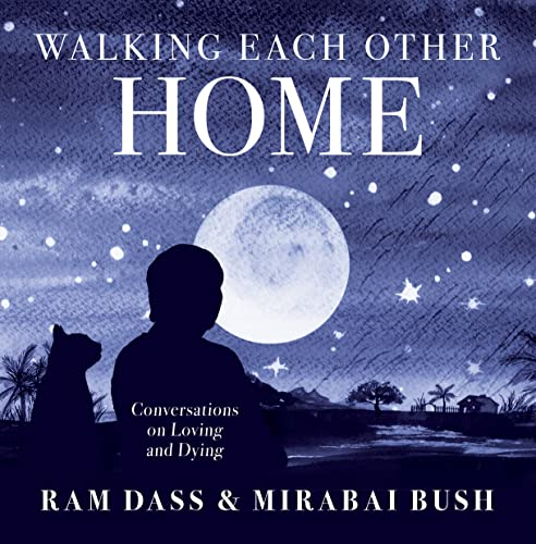 Walking Each Other Home : Conversations on Love and Dying