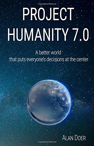 Project Humanity 7.0 : A better world that puts everyone's decisions at the center
