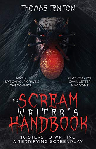 The Scream Writer's Handbook : How to Write a Terrifying Screenplay in 10 Bloody Steps