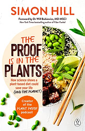 The Proof is in the Plants : How science shows a plant-based diet could save your life (and the planet)