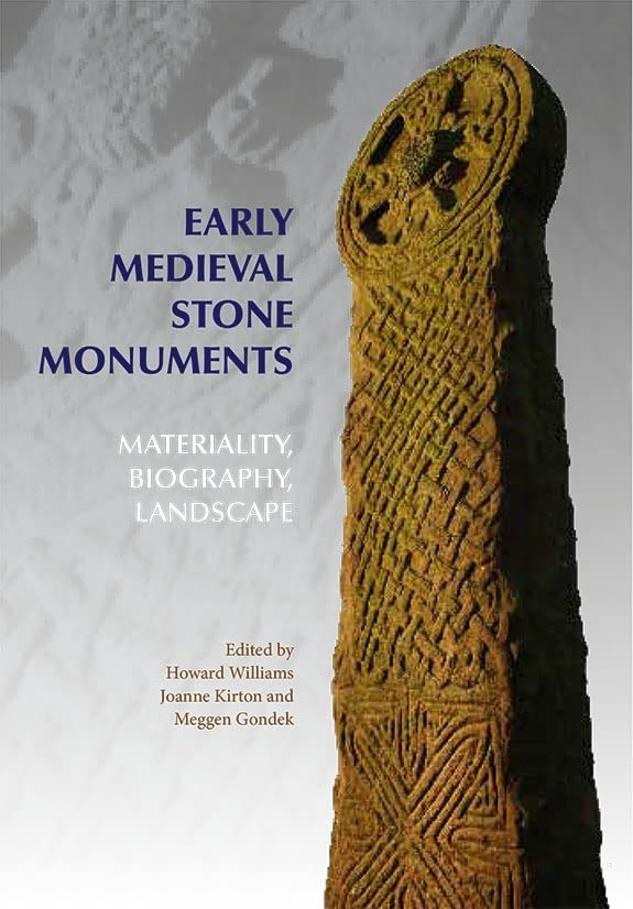 Early Medieval Stone Monuments - Materiality, Biography, Landscape