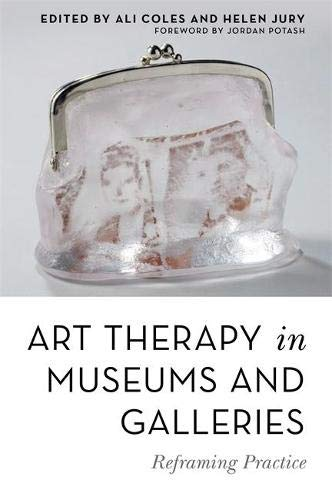 Art Therapy in Museums and Galleries : Reframing Practice