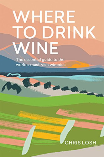Where to Drink Wine : The essential guide to the world's must-visit wineries