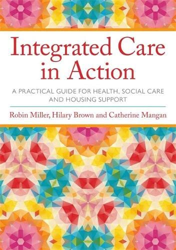 Integrated Care in Action : A Practical Guide for Health, Social Care and Housing Support
