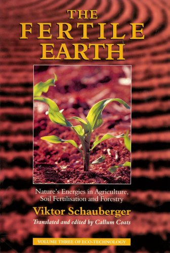 The Fertile Earth : Nature's Energies in Agriculture, Soil Fertilisation and Forestry