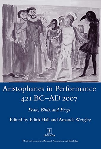 Aristophanes in Performance 421 BC-AD 2007 : Peace, Birds and Frogs