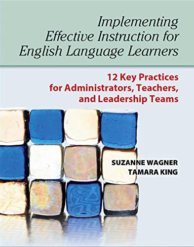 Implementing Effective Instruction for English Language Learners : 12 Key Practices for Administrators, Teachers, and Leadership Teams