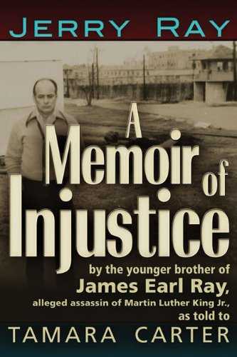 A Memoir of Injustice : By the Younger Brother of James Earl Ray, Alleged Assassin of Martin Luther King, Jr